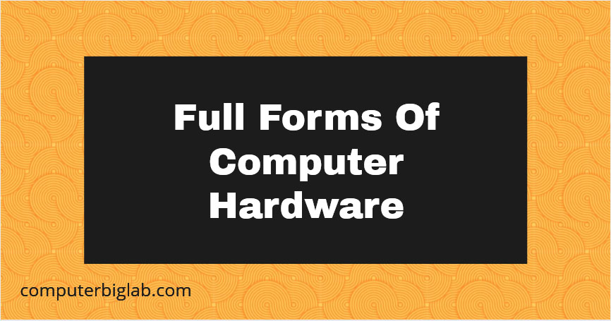 Full Forms Of Computer Hardware