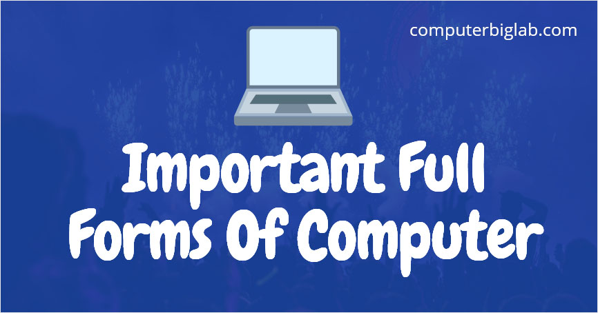 Important Full Forms Of Computer